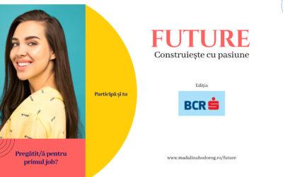Ultimele înscrieri în programul ce te pregătește pentru viitor FUTURE – Construiește cu pasiune